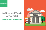 Sách 600 Từ vựng TOEIC – Lesson 44: Museums – Học Hay