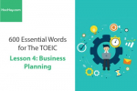 Sách 600 Từ vựng TOEIC – Lesson 4: Business Planning – Học Hay