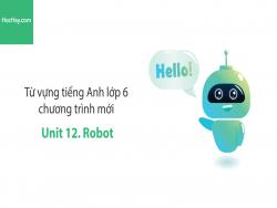 Video Từ vựng tiếng Anh lớp 6 - Unit 12: Robots - Học Hay