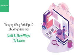 Video Từ vựng tiếng Anh lớp 10 - Unit 8: New Ways to Learn - Học Hay