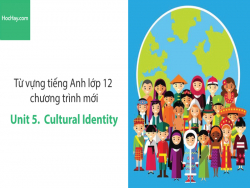 Video Từ vựng tiếng Anh lớp 12 - Unit 5: Cultural Identity - Học Hay