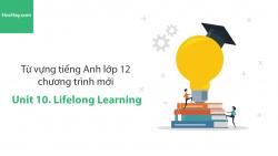 Video Từ vựng tiếng Anh lớp 12 - Unit 10: Lifelong Learning - Học Hay