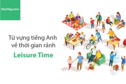 Từ vựng tiếng Anh về thời gian rảnh (Leisure Time) - HocHay