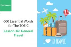 600 Từ vựng TOEIC – Lesson 36: General Travel – Học Hay