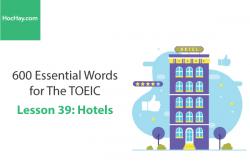 Sách 600 Từ vựng TOEIC – Lesson 39: Hotels – Học Hay