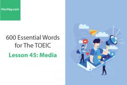 Sách 600 Từ vựng TOEIC – Lesson 45: Media – Học Hay