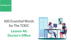 Sách 600 Từ vựng TOEIC – Lesson 46: Doctor's Office – Học Hay