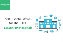 Sách 600 Từ vựng TOEIC – Lesson 49: Hospitals – Học Hay