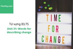 Sách Từ vựng IELTS – Unit 31: Words for describing change – Học Hay