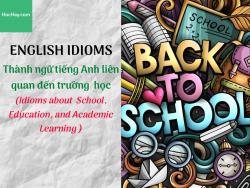 Thành ngữ tiếng Anh liên quan đến trường học (Idioms about School, Education, and Academic Learning) - HocHay