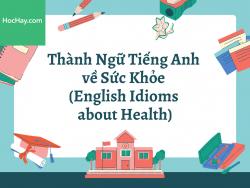 Thành Ngữ Tiếng Anh về Sức Khỏe (English Idioms about Health) - HocHay