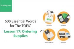 Sách 600 Từ vựng TOEIC – Lesson 17: Ordering Supplies – Học Hay