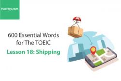Sách 600 Từ vựng TOEIC – Lesson 18: Shipping – Học Hay