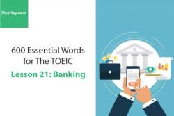 Sách 600 Từ vựng TOEIC – Lesson 21: Banking – Học Hay