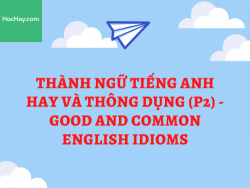 Thành ngữ tiếng Anh hay và thông dụng (P.2) - Good and common English idioms - HocHay