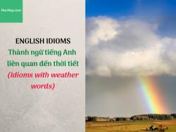Thành ngữ tiếng Anh liên quan đến thời tiết (Idioms with weather words) - HocHay