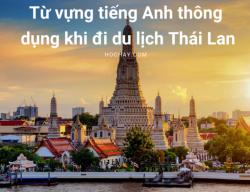 Từ vựng tiếng Anh thông dụng khi đi du lịch Thái Lan
