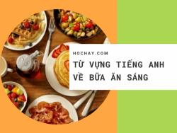 Từ vựng tiếng Anh về các món ăn sáng (breakfast) - HocHay