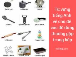 Từ vựng tiếng Anh về chủ đề các loại đồ dùng thường gặp trong bếp - HocHay