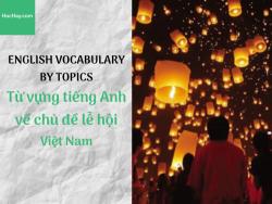 Từ vựng tiếng Anh về chủ đề lễ hội Việt Nam - HocHay