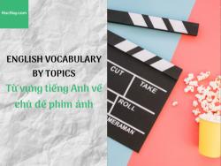 Từ vựng tiếng Anh về chủ đề phim ảnh - HocHay