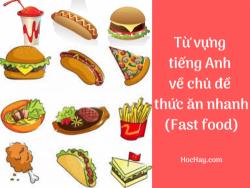Từ vựng tiếng Anh về chủ đề thức ăn nhanh (Fast food)
