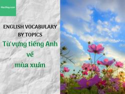 Từ vựng tiếng Anh về mùa xuân - Topic tiếng Anh về mùa xuân - HocHay