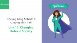Video Từ vựng tiếng Anh lớp 9 - Unit 11: Changing Roles in Society - Học Hay