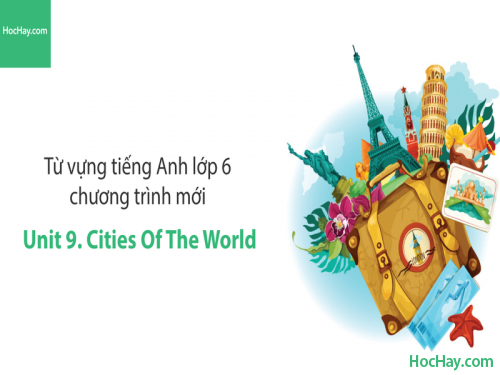 Video Từ vựng tiếng Anh lớp 6 - Unit 9: Cities of the World - Học Hay