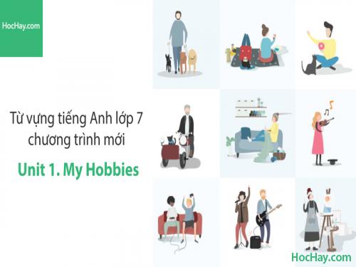 Video Từ vựng tiếng Anh lớp 7 - Unit 1: My Hobbies - Học Hay