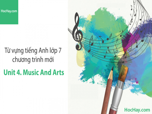 Video Từ vựng tiếng Anh lớp 7 - Unit 4: Music and Arts - Học Hay