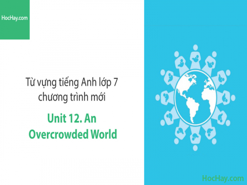 Video Từ vựng tiếng Anh lớp 7 - Unit 12: An Overcrowded World - Học Hay