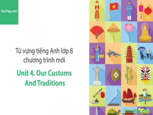 Video Từ vựng tiếng Anh lớp 8 - Unit 4: Our Customs and Traditions - Học Hay