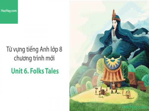Video Từ vựng tiếng Anh lớp 8 - Unit 6: Folk Tales - Học Hay