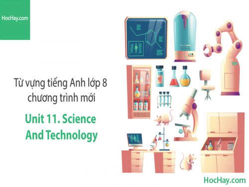 Video Từ vựng tiếng Anh lớp 8 - Unit 11: Science and Technology - Học Hay