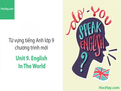 Video Từ vựng tiếng Anh lớp 9 - Unit 9: English in the World - Học Hay
