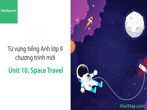 Video Từ vựng tiếng Anh lớp 9 - Unit 10: Space Travel - Học Hay
