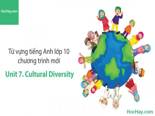 Video Từ vựng tiếng Anh lớp 10 - Unit 7: Cultural Diversity - Học Hay