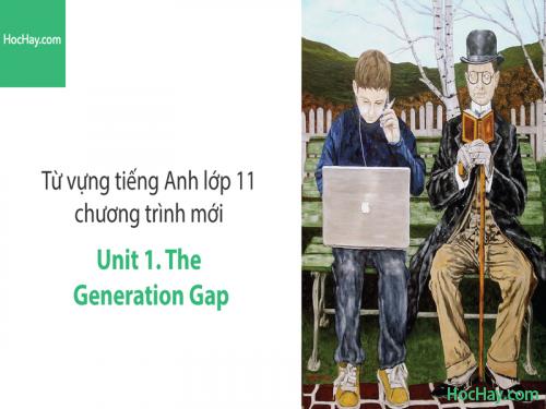 Video Từ vựng tiếng Anh lớp 11 - Unit 1: The Generation Gap - Học Hay