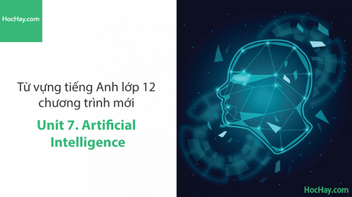 Video Từ vựng tiếng Anh lớp 12 - Unit 7: Artificial Intelligence - Học Hay