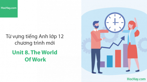 Video Từ vựng tiếng Anh lớp 12 - Unit 8: The World of Work - Học Hay