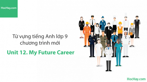 Video Từ vựng tiếng Anh lớp 9 - Unit 12: My Future Career - Học Hay