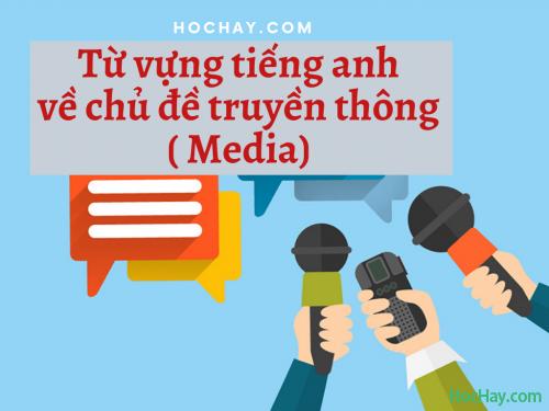 Từ vựng tiếng anh về chủ đề truyền thông ( Media) - HocHay