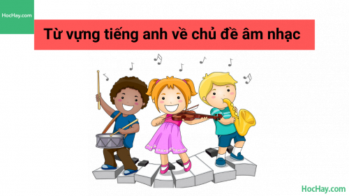 Từ vựng tiếng Anh về chủ đề âm nhạc