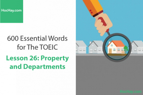 600 Từ vựng TOEIC – Lesson 26: Property and Departments – Học Hay