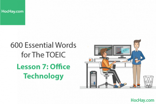 600 Từ vựng TOEIC – Lesson 7: Office Technology – Học Hay