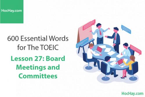 600 Từ vựng TOEIC – Lesson 27: Board Meetings and Committees – Học Hay