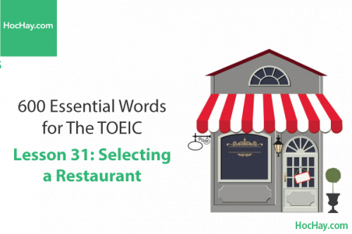 600 Từ vựng TOEIC – Lesson 31: Selecting a Restaurant – Học Hay