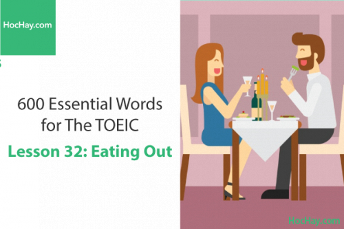 600 Từ vựng TOEIC – Lesson 32: Eating Out – Học Hay