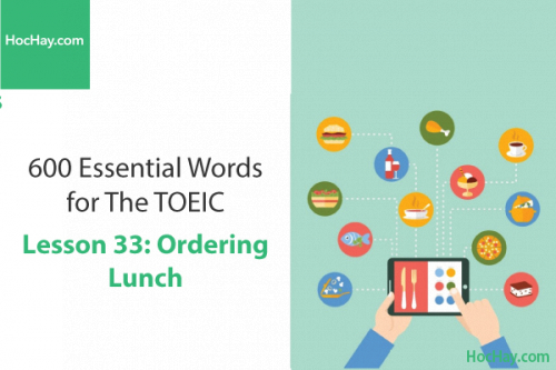 600 Từ vựng TOEIC – Lesson 33: Ordering Lunch – Học Hay